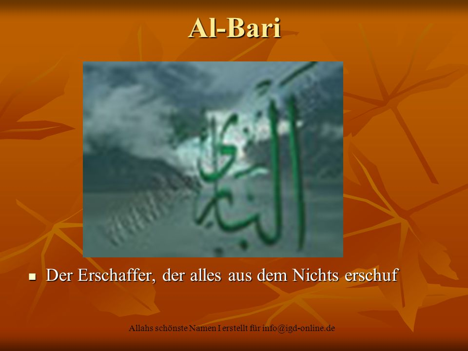 Allahs schönste Namen I erstellt für info@igd-online.de Der Erschaffer, der alles aus dem Nichts erschuf Der Erschaffer, der alles aus dem Nichts ersc