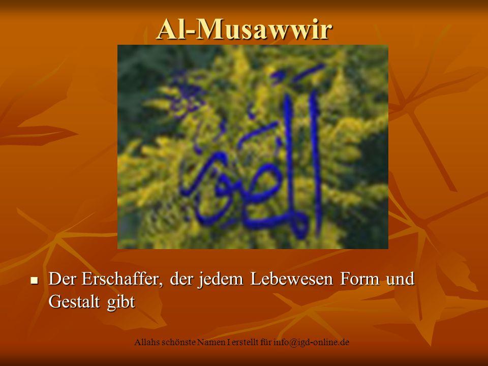 Allahs schönste Namen I erstellt für info@igd-online.de Der Erschaffer, der jedem Lebewesen Form und Gestalt gibt Der Erschaffer, der jedem Lebewesen