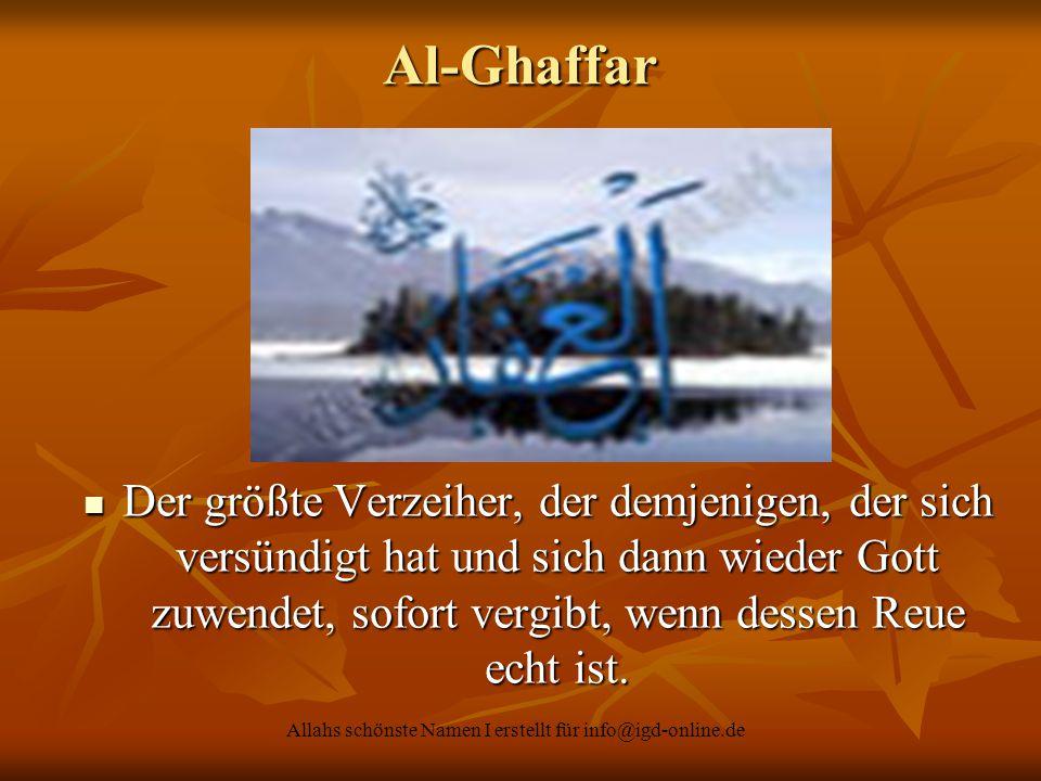 Allahs schönste Namen I erstellt für info@igd-online.de Der größte Verzeiher, der demjenigen, der sich versündigt hat und sich dann wieder Gott zuwend