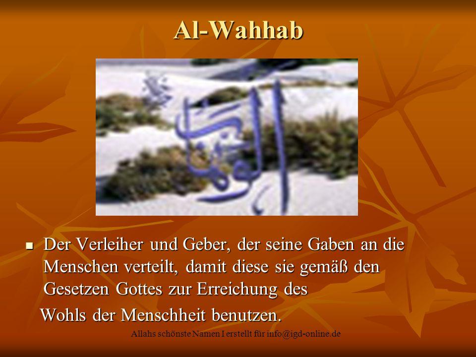 Allahs schönste Namen I erstellt für info@igd-online.de Der Verleiher und Geber, der seine Gaben an die Menschen verteilt, damit diese sie gemäß den G