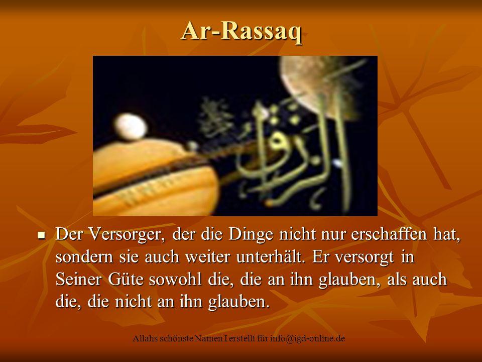 Allahs schönste Namen I erstellt für info@igd-online.de Der Versorger, der die Dinge nicht nur erschaffen hat, sondern sie auch weiter unterhält. Er v