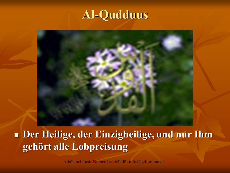 Allahs schönste Namen I erstellt für info@igd-online.de Der Heilige, der Einzigheilige, und nur Ihm gehört alle Lobpreisung Der Heilige, der Einzighei