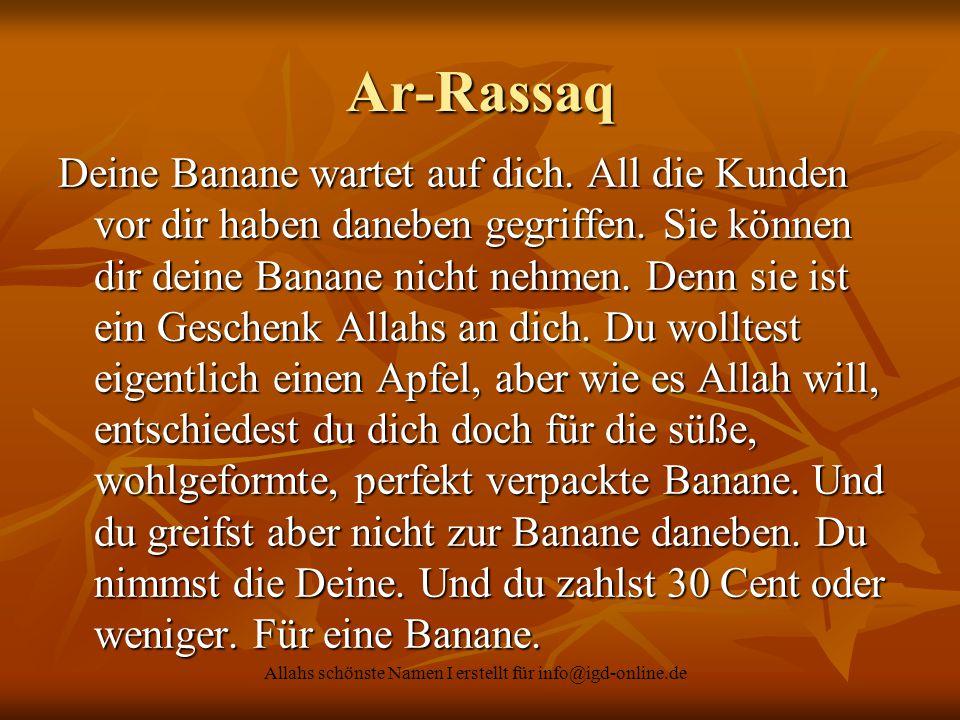 Allahs schönste Namen I erstellt für info@igd-online.de Ar-Rassaq Deine Banane wartet auf dich. All die Kunden vor dir haben daneben gegriffen. Sie kö