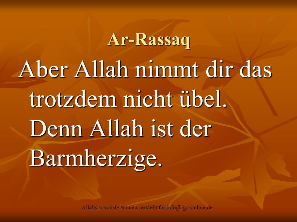 Allahs schönste Namen I erstellt für info@igd-online.de Ar-Rassaq Aber Allah nimmt dir das trotzdem nicht übel. Denn Allah ist der Barmherzige.