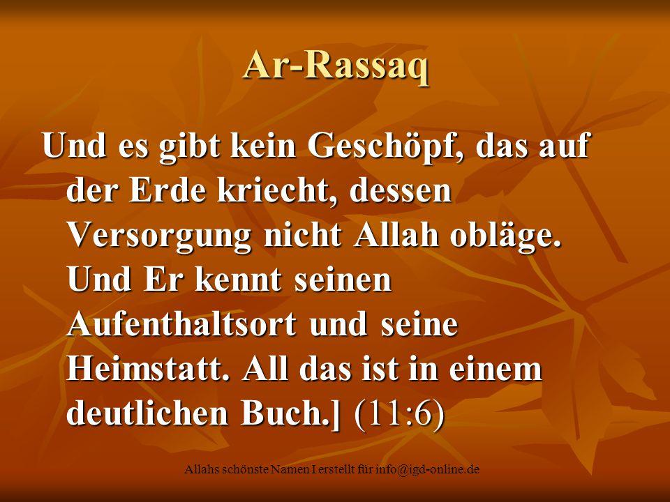 Allahs schönste Namen I erstellt für info@igd-online.de Ar-Rassaq Und es gibt kein Geschöpf, das auf der Erde kriecht, dessen Versorgung nicht Allah o