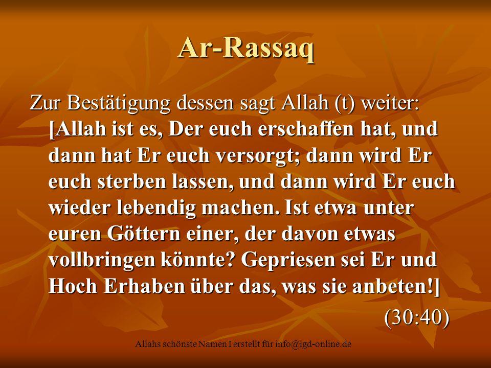Allahs schönste Namen I erstellt für info@igd-online.de Ar-Rassaq Zur Bestätigung dessen sagt Allah (t) weiter: [Allah ist es, Der euch erschaffen hat