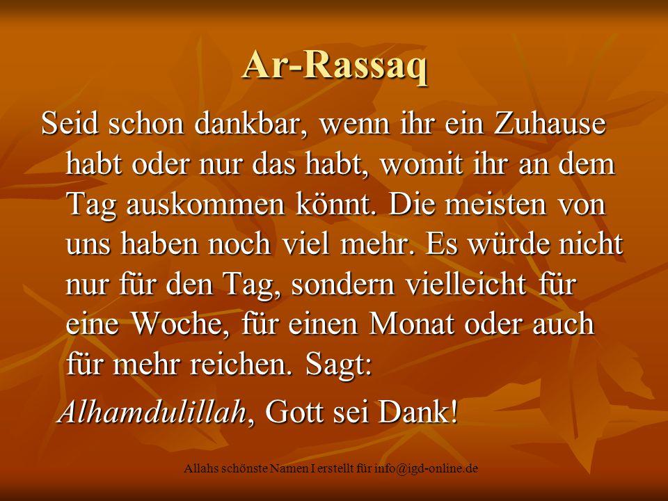 Allahs schönste Namen I erstellt für info@igd-online.de Ar-Rassaq Seid schon dankbar, wenn ihr ein Zuhause habt oder nur das habt, womit ihr an dem Ta