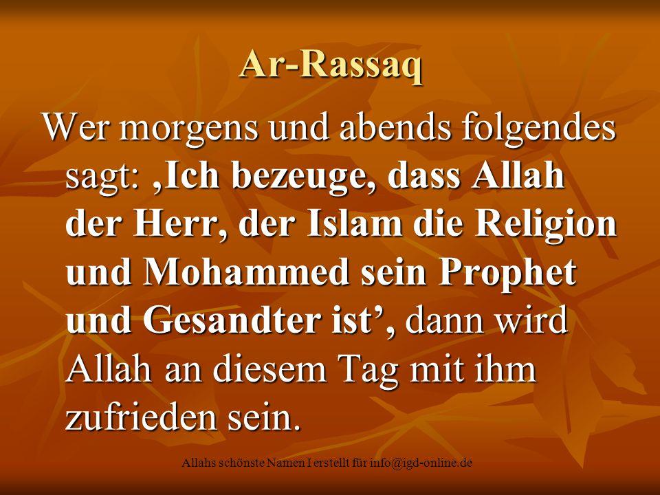 Allahs schönste Namen I erstellt für info@igd-online.de Ar-Rassaq Wer morgens und abends folgendes sagt: 'Ich bezeuge, dass Allah der Herr, der Islam