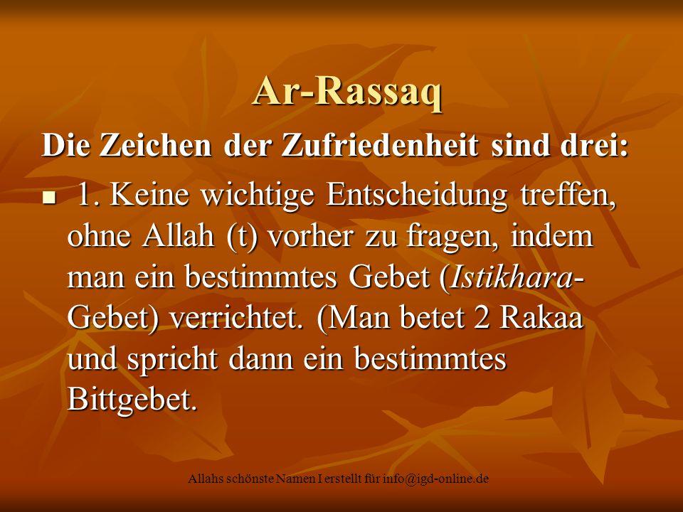 Allahs schönste Namen I erstellt für info@igd-online.de Ar-Rassaq Ar-Rassaq Die Zeichen der Zufriedenheit sind drei: 1. Keine wichtige Entscheidung tr