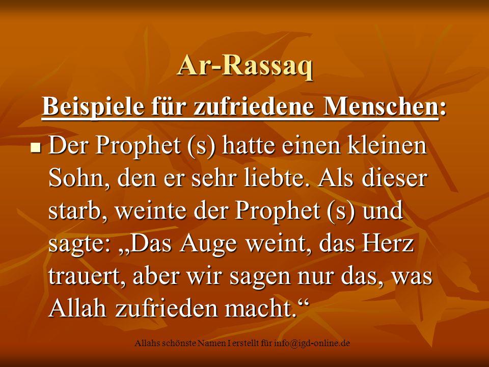 Allahs schönste Namen I erstellt für info@igd-online.de Ar-Rassaq Beispiele für zufriedene Menschen: Der Prophet (s) hatte einen kleinen Sohn, den er