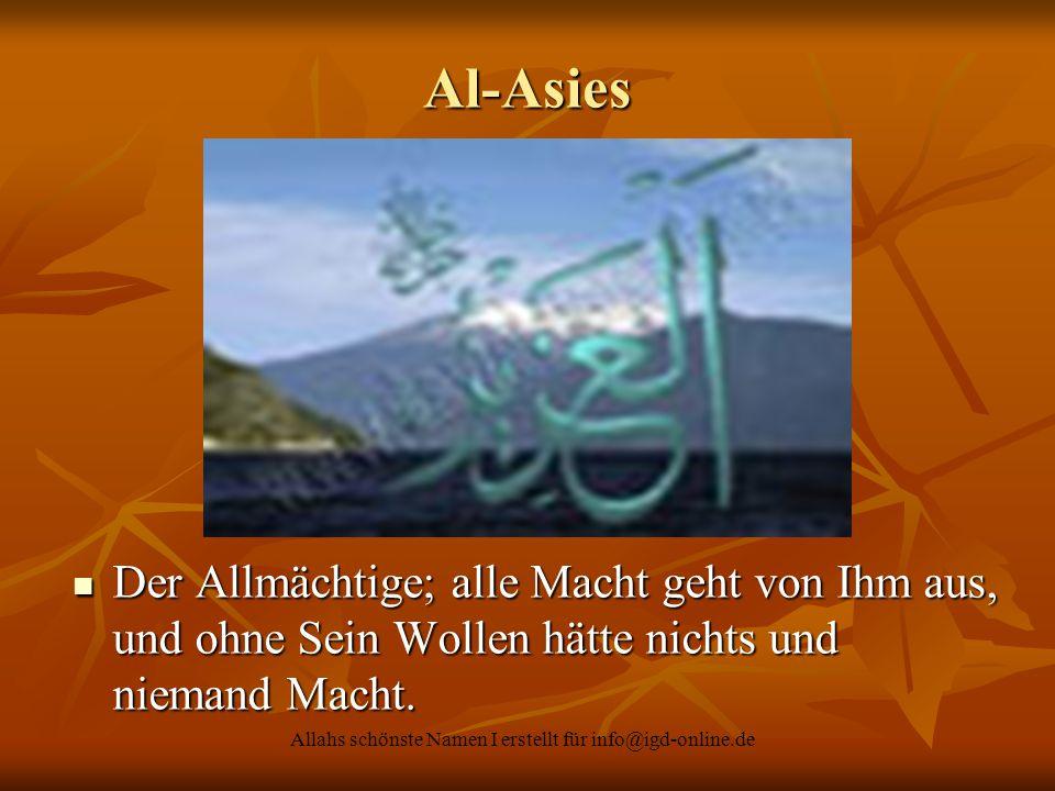 Allahs schönste Namen I erstellt für info@igd-online.de Der Allmächtige; alle Macht geht von Ihm aus, und ohne Sein Wollen hätte nichts und niemand Ma