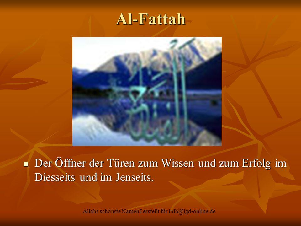 Allahs schönste Namen I erstellt für info@igd-online.de Der Öffner der Türen zum Wissen und zum Erfolg im Diesseits und im Jenseits. Der Öffner der Tü