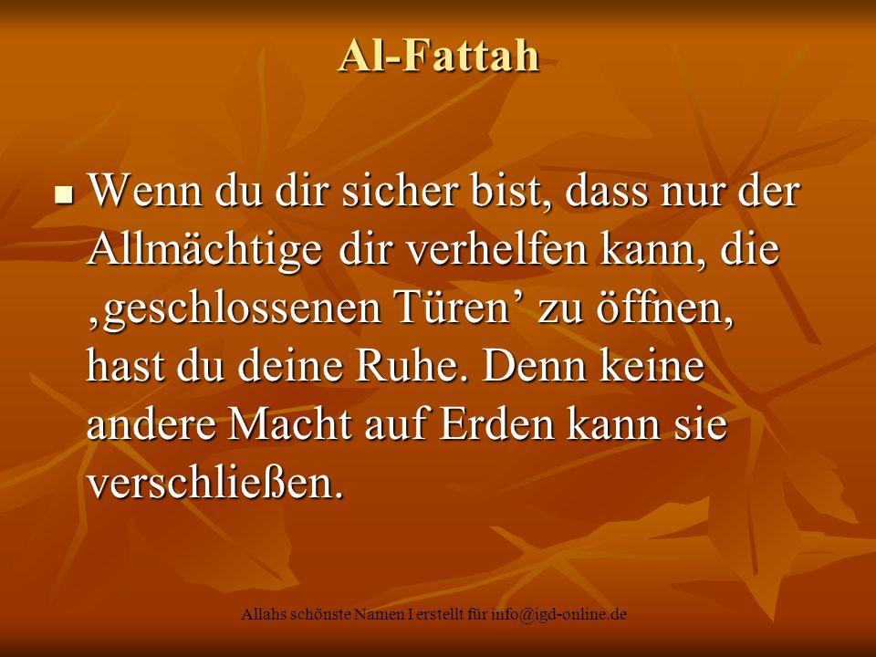 Allahs schönste Namen I erstellt für info@igd-online.de Al-Fattah Wenn du dir sicher bist, dass nur der Allmächtige dir verhelfen kann, die 'geschloss