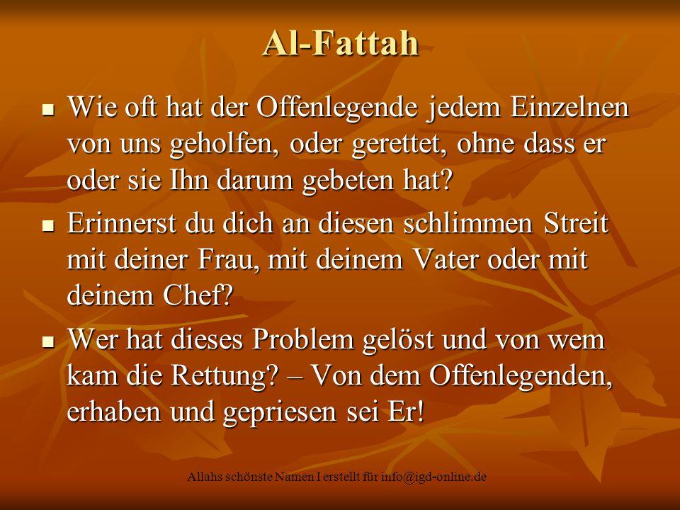 Allahs schönste Namen I erstellt für info@igd-online.de Al-Fattah Wie oft hat der Offenlegende jedem Einzelnen von uns geholfen, oder gerettet, ohne d