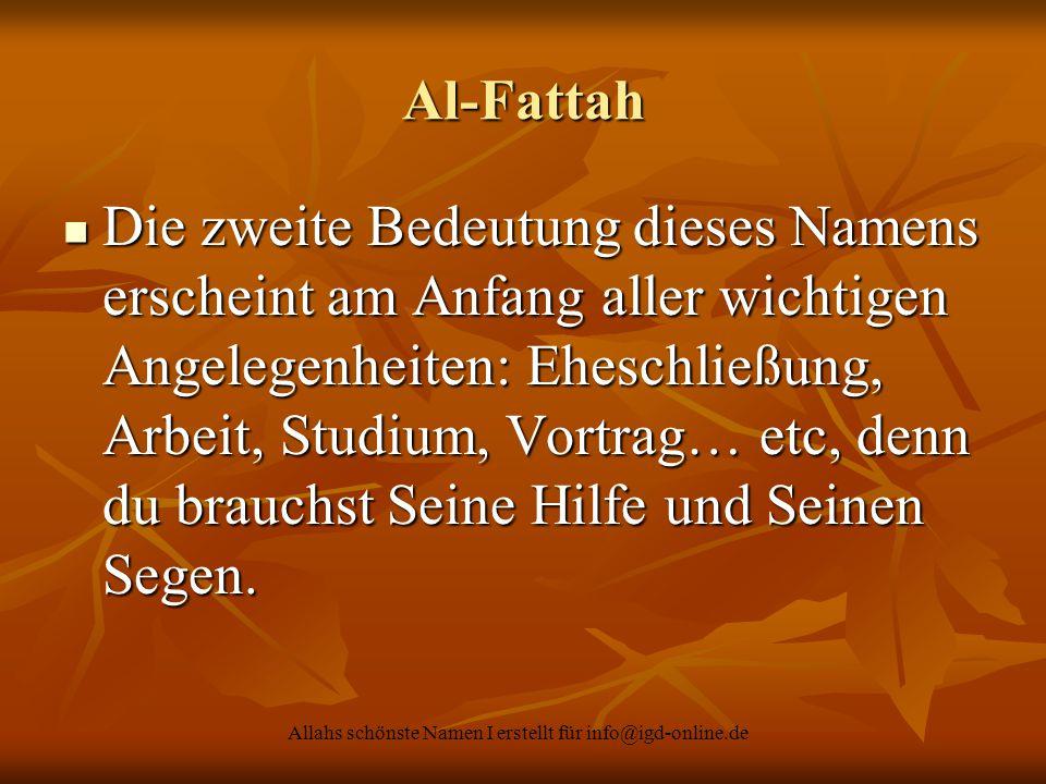 Allahs schönste Namen I erstellt für info@igd-online.de Al-Fattah Die zweite Bedeutung dieses Namens erscheint am Anfang aller wichtigen Angelegenheit