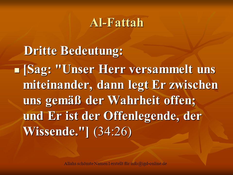 Allahs schönste Namen I erstellt für info@igd-online.de Al-Fattah Dritte Bedeutung: Dritte Bedeutung: [Sag: