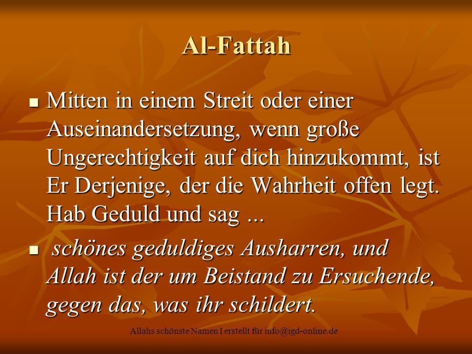 Allahs schönste Namen I erstellt für info@igd-online.de Al-Fattah Mitten in einem Streit oder einer Auseinandersetzung, wenn große Ungerechtigkeit auf