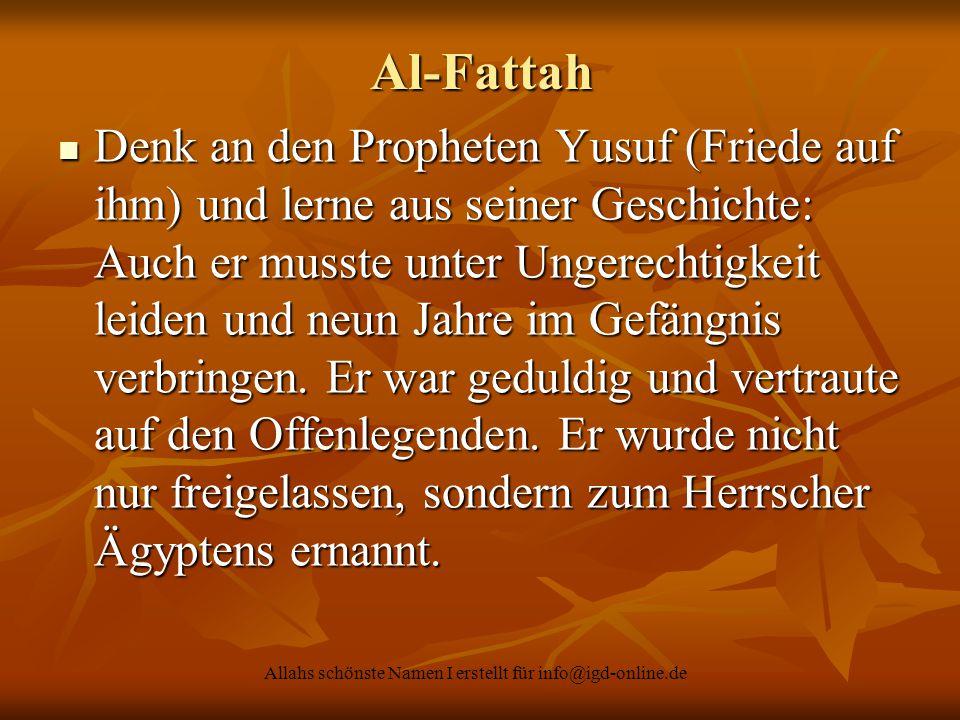 Allahs schönste Namen I erstellt für info@igd-online.de Al-Fattah Denk an den Propheten Yusuf (Friede auf ihm) und lerne aus seiner Geschichte: Auch e