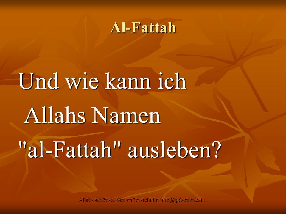 Allahs schönste Namen I erstellt für info@igd-online.de Al-Fattah Und wie kann ich Allahs Namen Allahs Namen