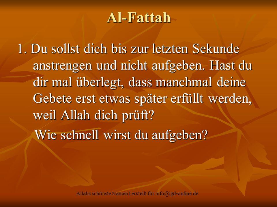 Allahs schönste Namen I erstellt für info@igd-online.de Al-Fattah 1. Du sollst dich bis zur letzten Sekunde anstrengen und nicht aufgeben. Hast du dir