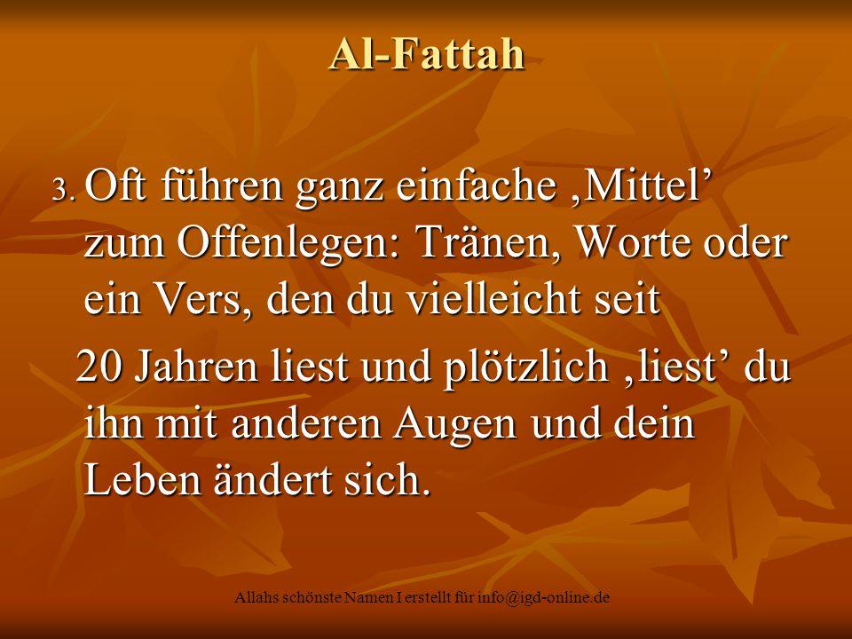 Allahs schönste Namen I erstellt für info@igd-online.de Al-Fattah 3. Oft führen ganz einfache 'Mittel' zum Offenlegen: Tränen, Worte oder ein Vers, de