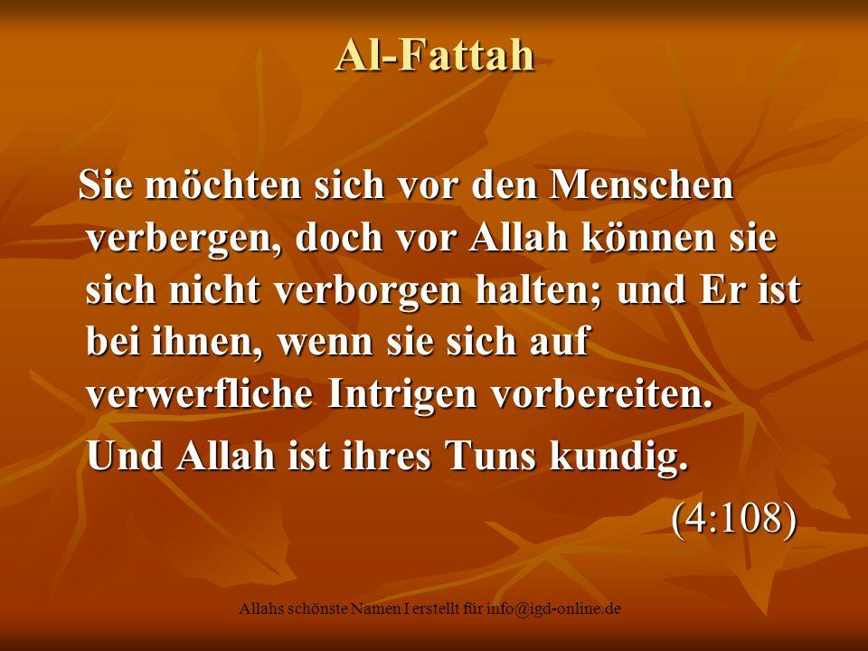 Allahs schönste Namen I erstellt für info@igd-online.de Al-Fattah Sie möchten sich vor den Menschen verbergen, doch vor Allah k ِ önnen sie sich nicht