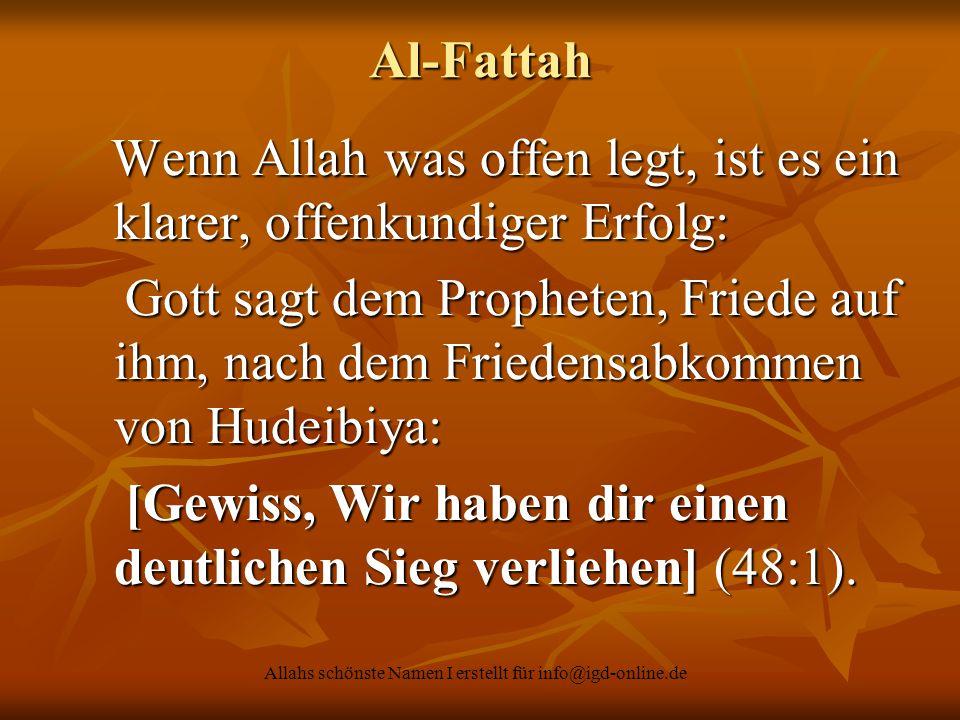 Allahs schönste Namen I erstellt für info@igd-online.de Al-Fattah Wenn Allah was offen legt, ist es ein klarer, offenkundiger Erfolg: Wenn Allah was o