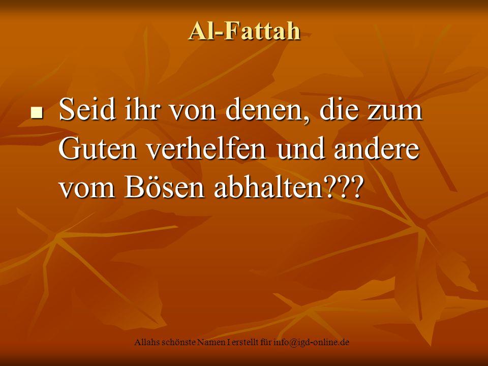 Allahs schönste Namen I erstellt für info@igd-online.de Al-Fattah Seid ihr von denen, die zum Guten verhelfen und andere vom Bösen abhalten??? Seid ih