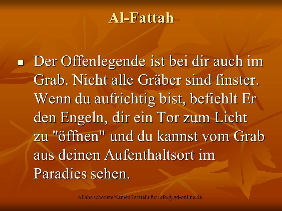 Allahs schönste Namen I erstellt für info@igd-online.de Al-Fattah Der Offenlegende ist bei dir auch im Grab. Nicht alle Gräber sind finster. Wenn du a