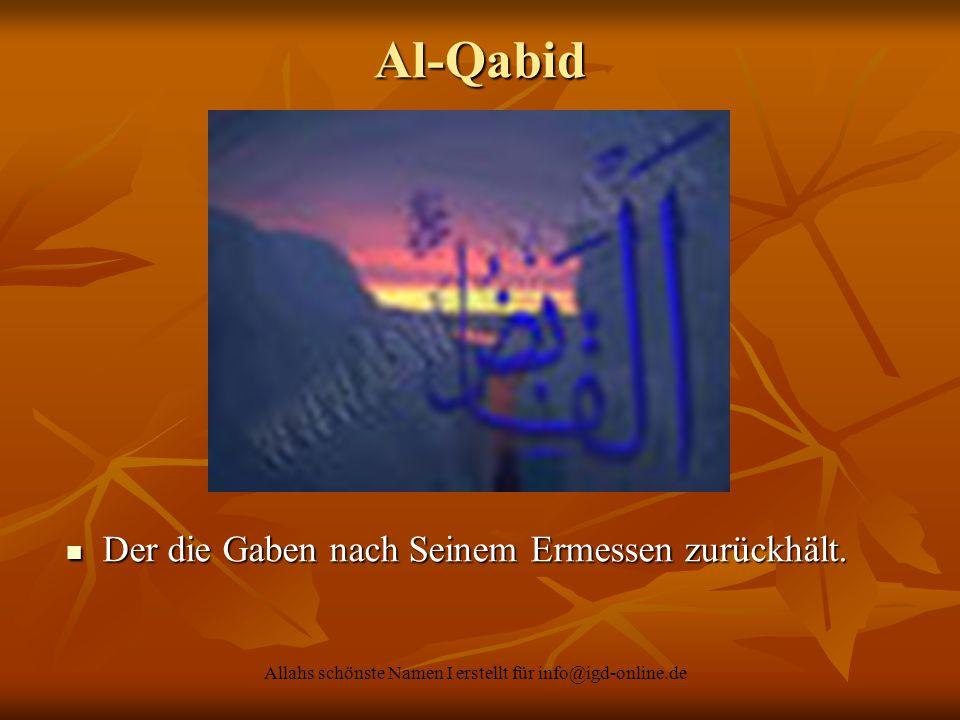Allahs schönste Namen I erstellt für info@igd-online.de Der die Gaben nach Seinem Ermessen zurückhält. Der die Gaben nach Seinem Ermessen zurückhält.