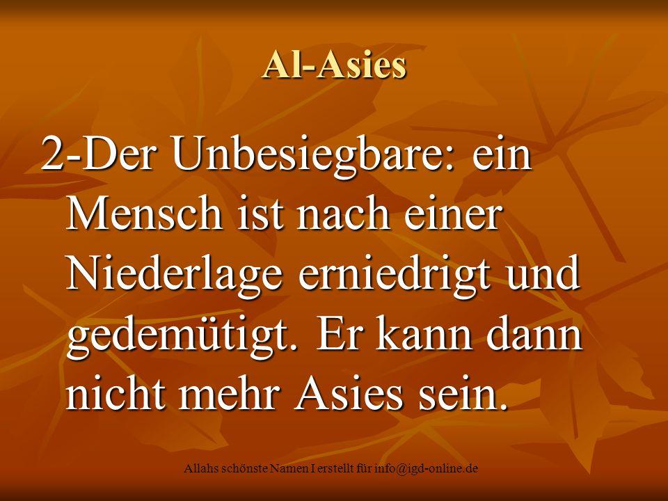 Allahs schönste Namen I erstellt für info@igd-online.de Al-Asies 2-Der Unbesiegbare: ein Mensch ist nach einer Niederlage erniedrigt und gedemütigt. E