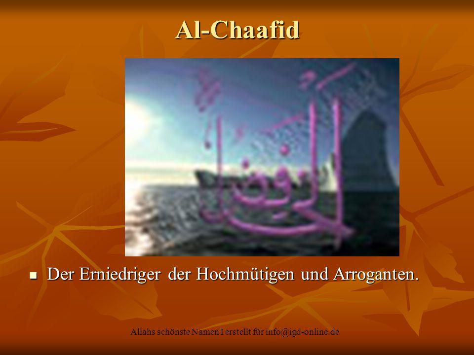 Allahs schönste Namen I erstellt für info@igd-online.de Der Erniedriger der Hochmütigen und Arroganten. Der Erniedriger der Hochmütigen und Arroganten