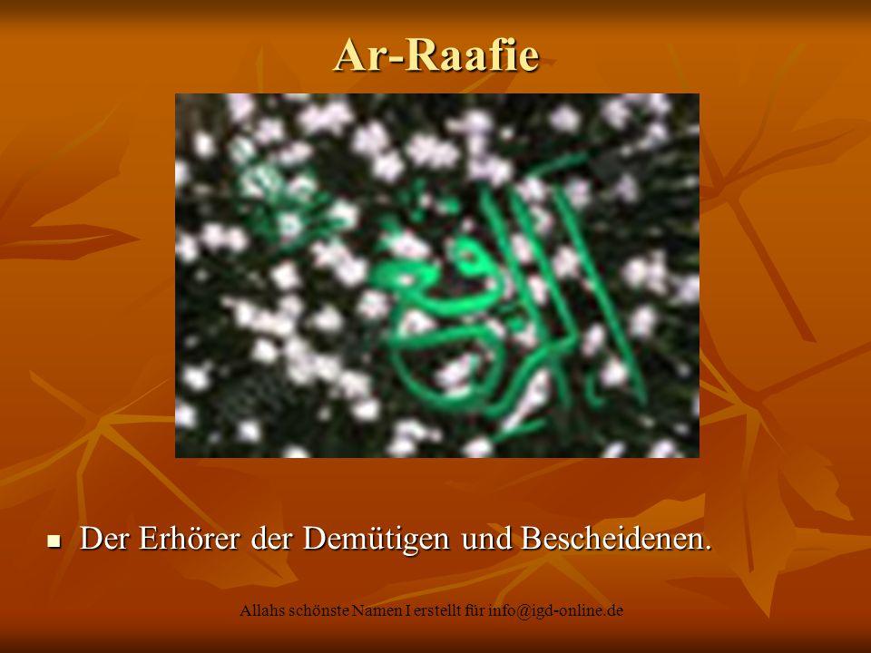 Allahs schönste Namen I erstellt für info@igd-online.de Der Erhörer der Demütigen und Bescheidenen. Der Erhörer der Demütigen und Bescheidenen. Ar-Raa