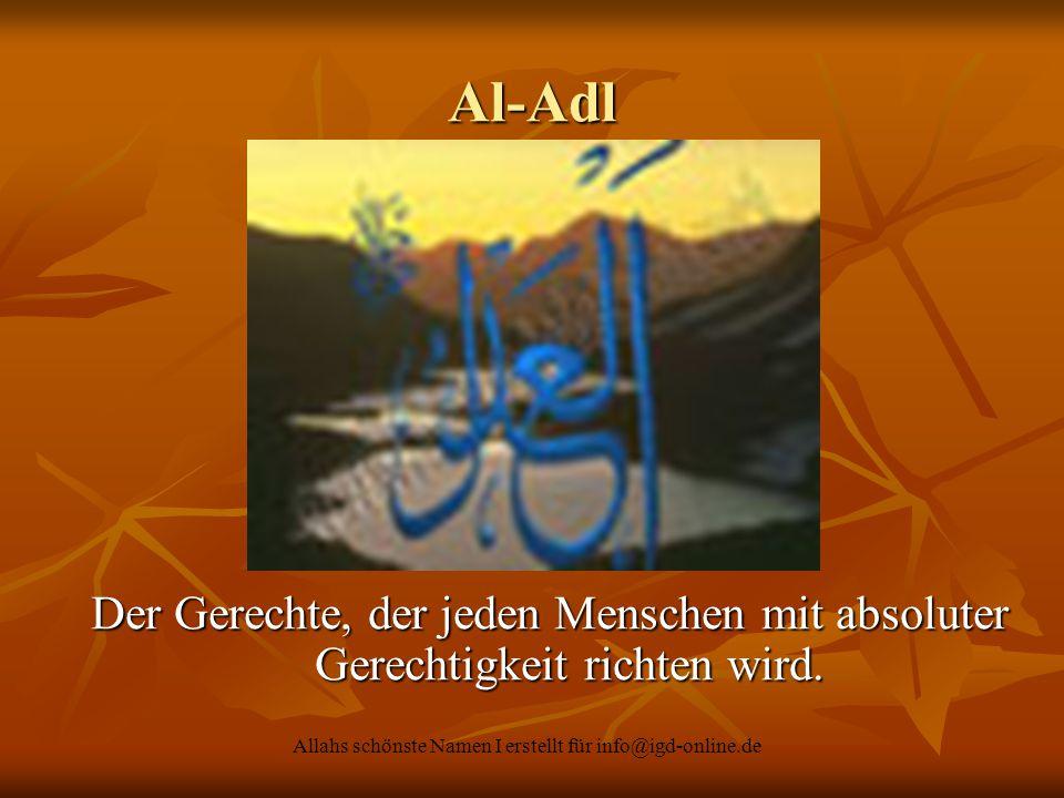 Allahs schönste Namen I erstellt für info@igd-online.de Al-Adl Der Gerechte, der jeden Menschen mit absoluter Gerechtigkeit richten wird.