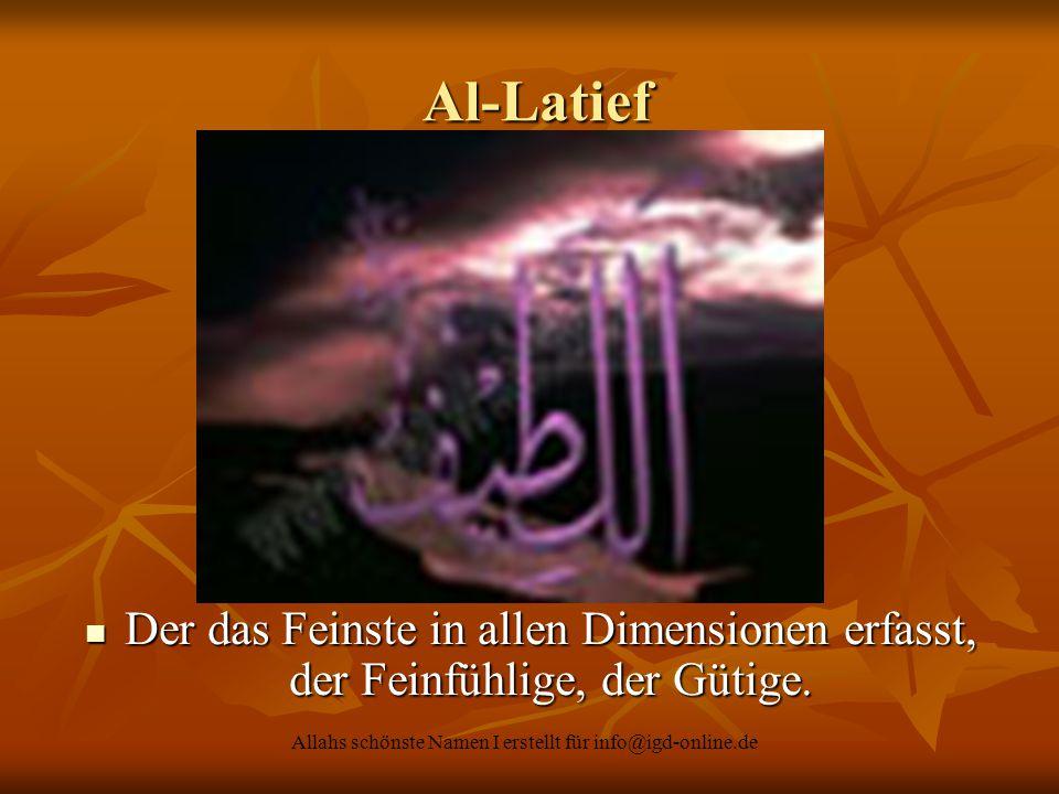 Allahs schönste Namen I erstellt für info@igd-online.de Al-Latief Al-Latief Der das Feinste in allen Dimensionen erfasst, der Feinfühlige, der Gütige.