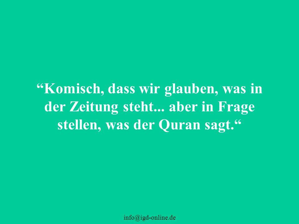 """info@igd-online.de """"Komisch, dass wir glauben, was in der Zeitung steht... aber in Frage stellen, was der Quran sagt."""""""