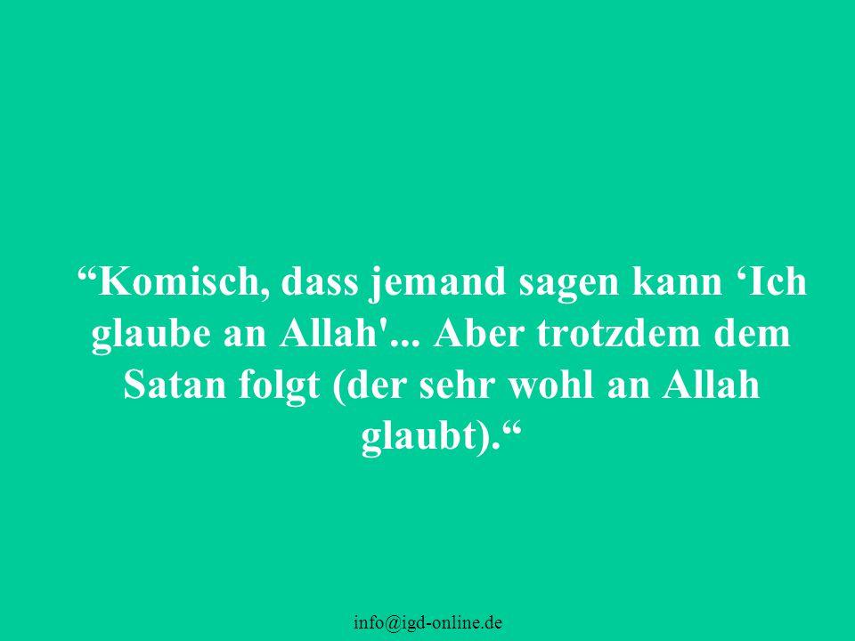 """info@igd-online.de """"Komisch, dass jemand sagen kann 'Ich glaube an Allah'... Aber trotzdem dem Satan folgt (der sehr wohl an Allah glaubt)."""""""