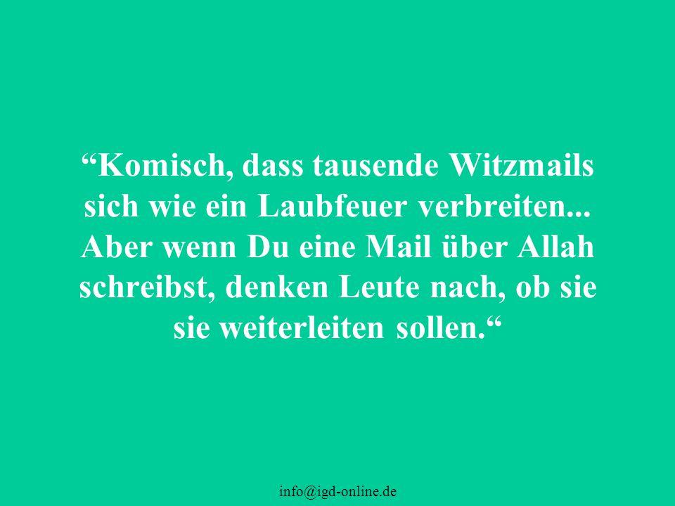 """info@igd-online.de """"Komisch, dass tausende Witzmails sich wie ein Laubfeuer verbreiten... Aber wenn Du eine Mail über Allah schreibst, denken Leute na"""