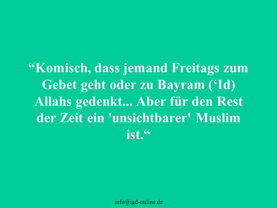 """info@igd-online.de """"Komisch, dass jemand Freitags zum Gebet geht oder zu Bayram ('Id) Allahs gedenkt... Aber für den Rest der Zeit ein 'unsichtbarer'"""