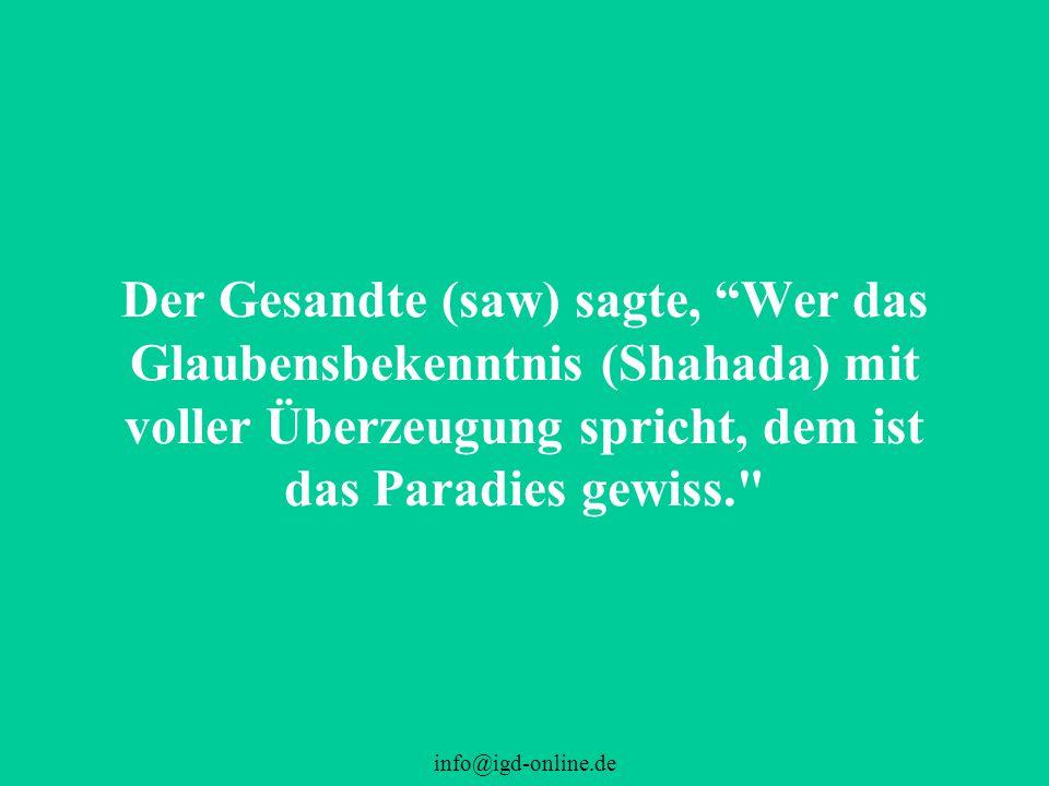 """Der Gesandte (saw) sagte, """"Wer das Glaubensbekenntnis (Shahada) mit voller Überzeugung spricht, dem ist das Paradies gewiss."""