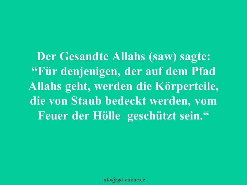"""info@igd-online.de Der Gesandte Allahs (saw) sagte: """"Für denjenigen, der auf dem Pfad Allahs geht, werden die Körperteile, die von Staub bedeckt werde"""