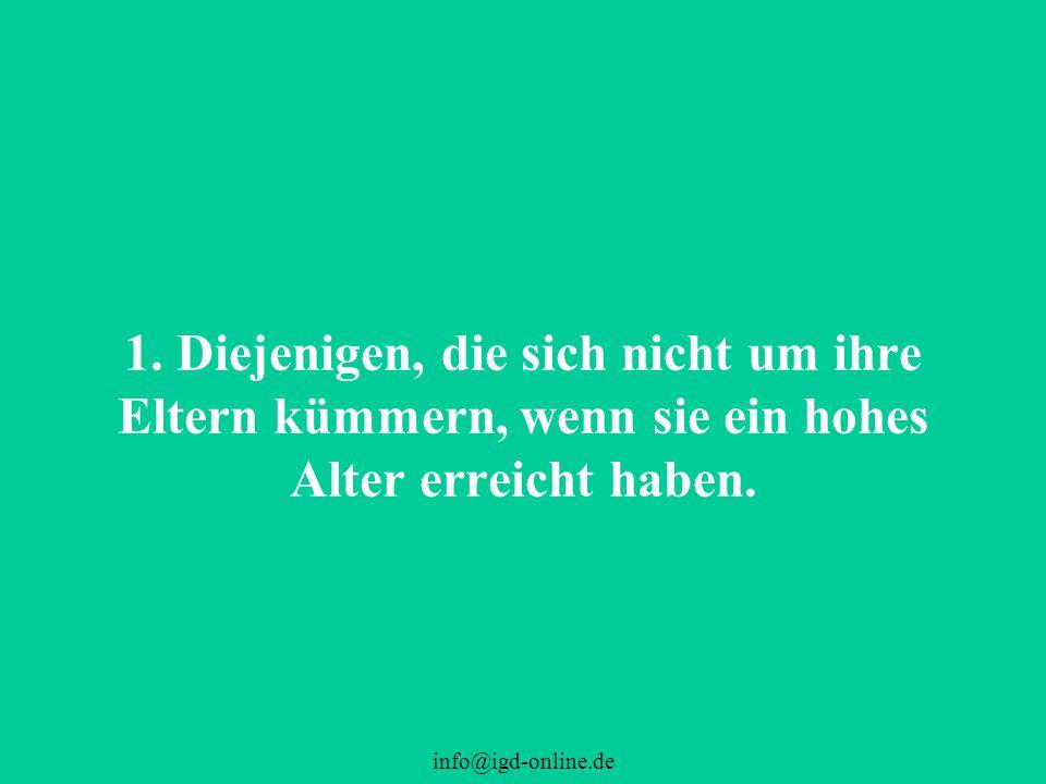 info@igd-online.de 1. Diejenigen, die sich nicht um ihre Eltern kümmern, wenn sie ein hohes Alter erreicht haben.
