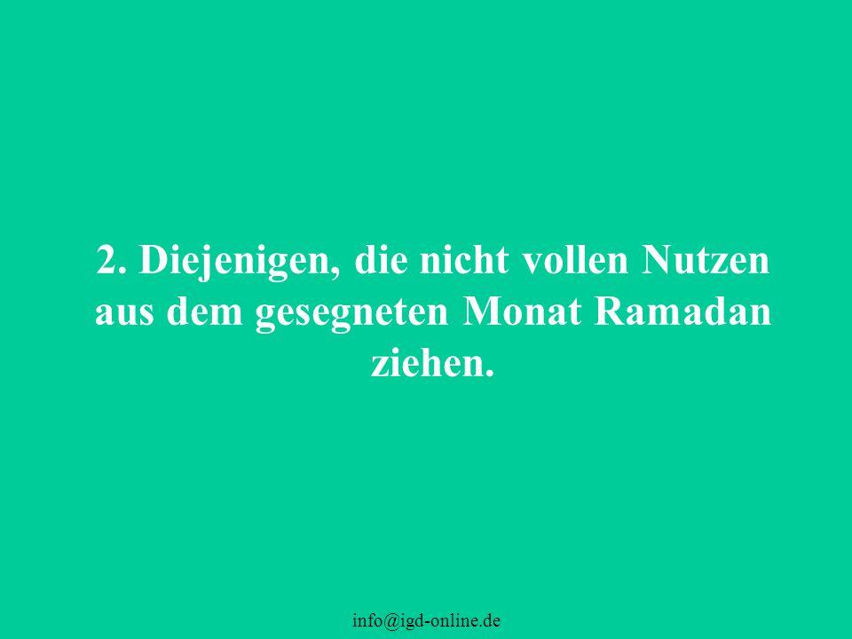 info@igd-online.de 2. Diejenigen, die nicht vollen Nutzen aus dem gesegneten Monat Ramadan ziehen.