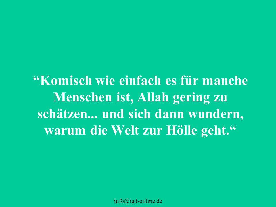 """info@igd-online.de """"Komisch wie einfach es für manche Menschen ist, Allah gering zu schätzen... und sich dann wundern, warum die Welt zur Hölle geht."""""""