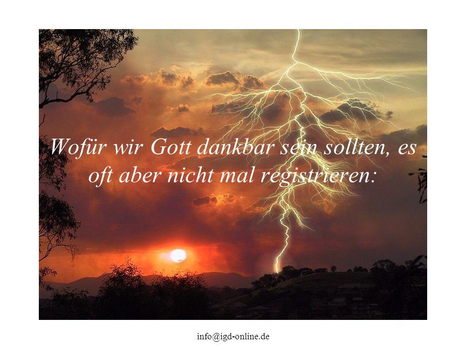 info@igd-online.de Wofür wir Gott dankbar sein sollten, es oft aber nicht mal registrieren:
