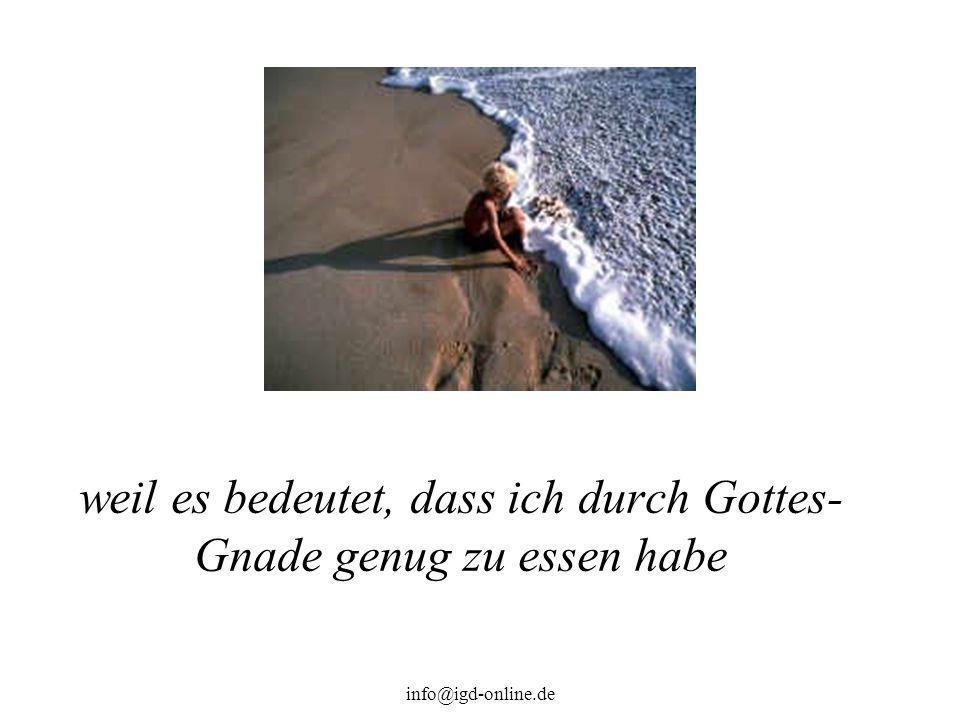 info@igd-online.de weil es bedeutet, dass ich durch Gottes- Gnade genug zu essen habe