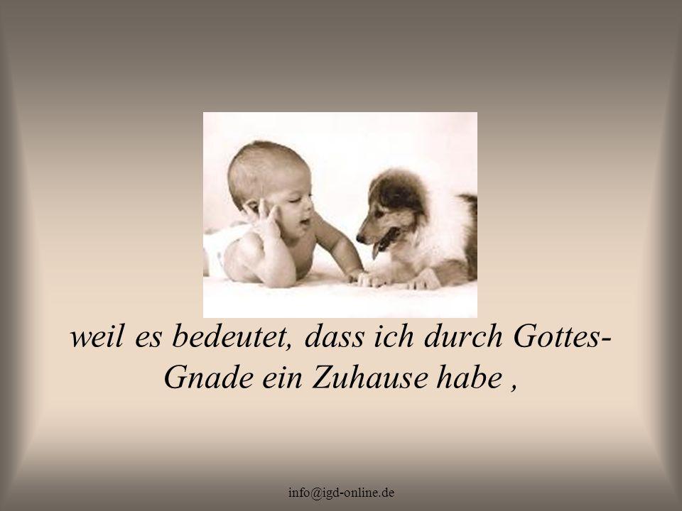 info@igd-online.de weil es bedeutet, dass ich durch Gottes- Gnade ein Zuhause habe,