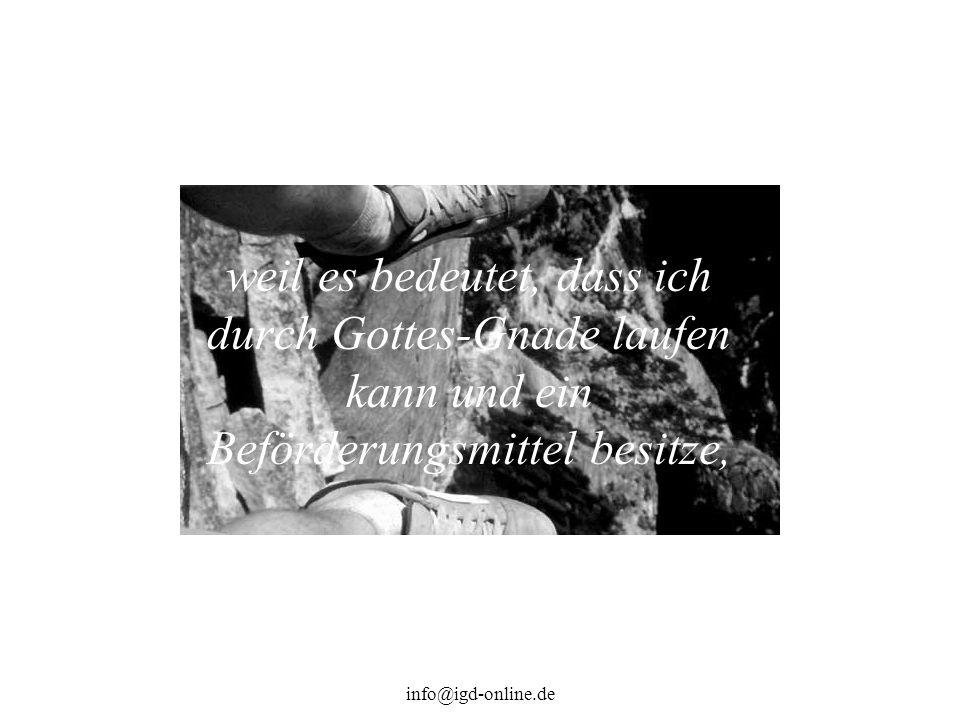 info@igd-online.de weil es bedeutet, dass ich durch Gottes-Gnade laufen kann und ein Beförderungsmittel besitze,