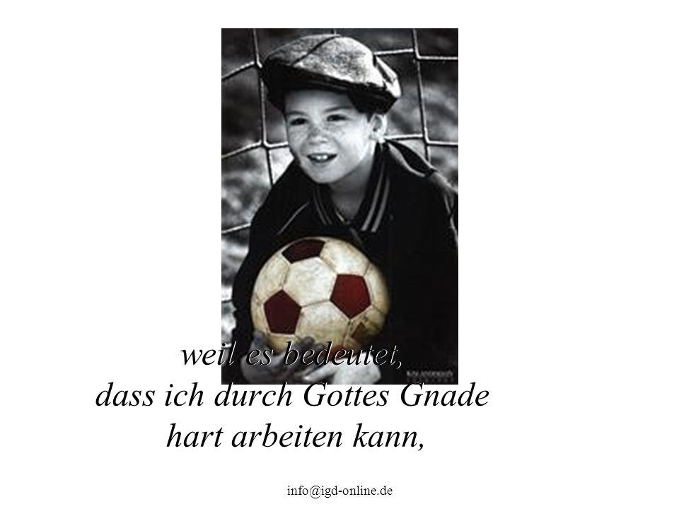 info@igd-online.de weil es bedeutet, dass ich durch Gottes Gnade hart arbeiten kann,