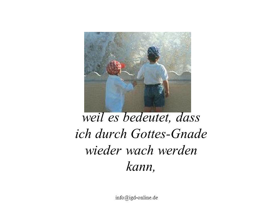 info@igd-online.de weil es bedeutet, dass ich durch Gottes-Gnade wieder wach werden kann,